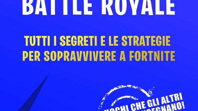 libro Fortnite Battle Royale- Tutti i segreti e le strategie per sopravvivere a Fortnite.
